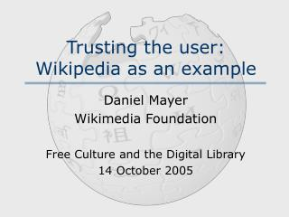 Trusting the user: Wikipedia as an example