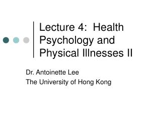 Lecture 4:  Health Psychology and Physical Illnesses II