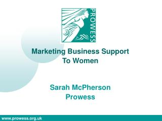 Marketing Business Support To Women Sarah McPherson Prowess