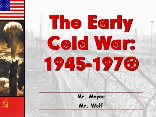 The Early Cold War: 1945-1970