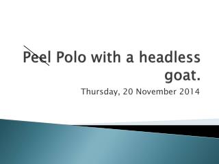 Peel Polo with a headless goat.