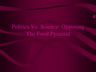 Politics Vs. Science: Opposing The Food Pyramid