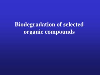 Biodegradation of selected organic compounds