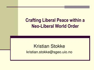Crafting Liberal Peace within a  Neo-Liberal World Order