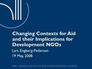 Changing Contexts for Aid and their Implications for Development NGOs