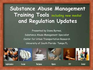 Substance Abuse Management Training Tools  including new media! and Regulation Updates