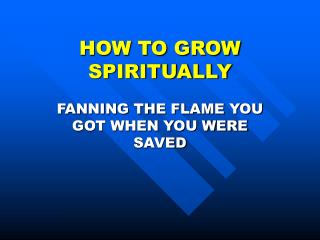 HOW TO GROW SPIRITUALLY