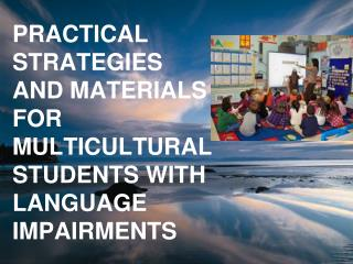 PRACTICAL STRATEGIES AND MATERIALS FOR MULTICULTURAL STUDENTS WITH LANGUAGE IMPAIRMENTS