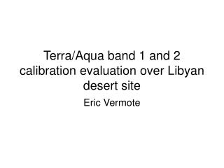 Terra/Aqua band 1 and 2 calibration evaluation over Libyan desert site