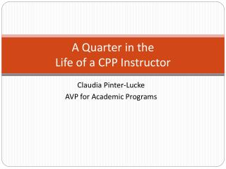 A Quarter in the  Life of a CPP Instructor