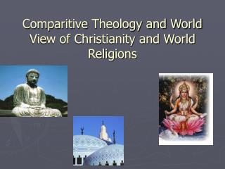 Comparitive Theology and World View of Christianity and World Religions