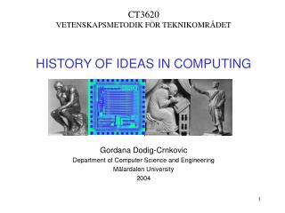 CT3620 VETENSKAPSMETODIK FÖR TEKNIKOMRÅDET HISTORY OF IDEAS IN COMPUTING  Gordana Dodig-Crnkovic