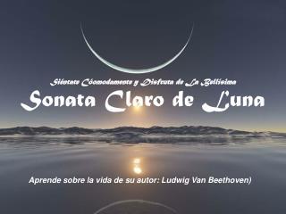 Siéntate Cóomodamente y Disfruta de La Bellísima Sonata Claro de Luna