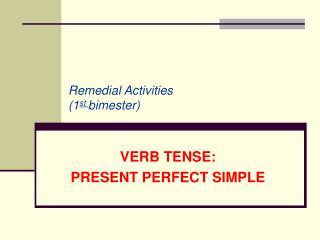 VERB TENSE: PRESENT PERFECT SIMPLE