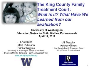 The King County Family Treatment Court: What is it? What Have We Learned from our Evaluation?