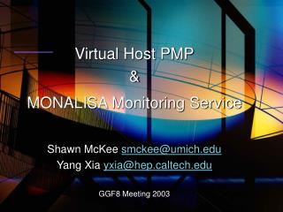 Virtual Host PMP & MONALISA Monitoring Service Shawn McKee  smckee@umich