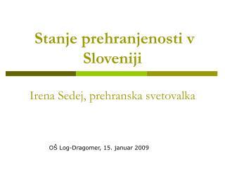 Stanje prehranjenosti v Sloveniji Irena Sedej, prehranska svetovalka