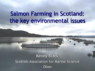 Salmon Farming in Scotland: the key environmental issues