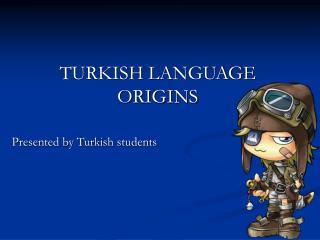 TURKISH LANGUAGE ORIGINS