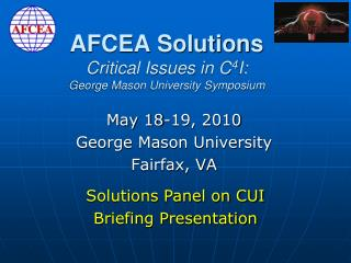 AFCEA Solutions Critical Issues in C 4 I: George Mason University Symposium