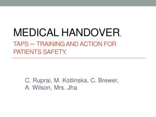 Medical handover . TAPS  –  Training and Action for Patients Safety.