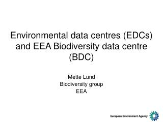 Environmental data centres (EDCs) and EEA Biodiversity data centre (BDC)