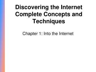 Discovering the Internet  Complete Concepts and Techniques