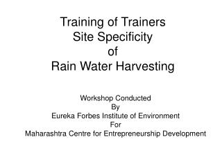 Training of Trainers  Site Specificity  of  Rain Water Harvesting