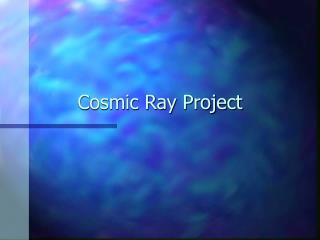 Cosmic Ray Project