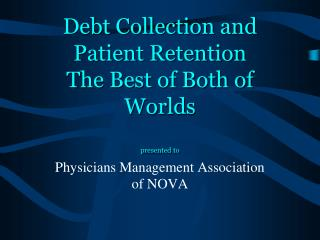 Debt Collection and Patient Retention The Best of Both of Worlds presented to