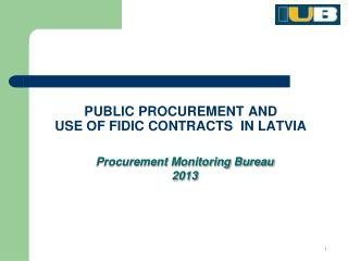 PUBLIC PROCUREMENT AND  USE OF FIDIC CONTRACTS  IN LATVIA