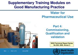 Water for Pharmaceutical Use  Part 4:  Commissioning, Qualification and validation