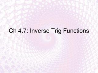 Ch 4.7: Inverse Trig Functions