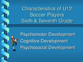 Characteristics of U12 Soccer Players Sixth & Seventh Grade