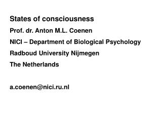 States of consciousness Prof. dr. Anton M.L. Coenen NICI – Department of Biological Psychology