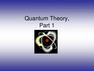 Quantum Theory,  Part 1