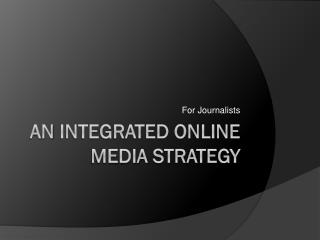 An  integrated  online  media strategy
