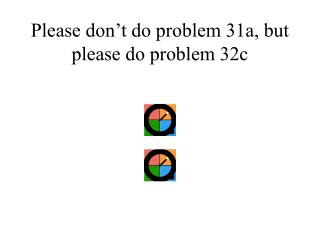 Please don't do problem 31a, but please do problem 32c