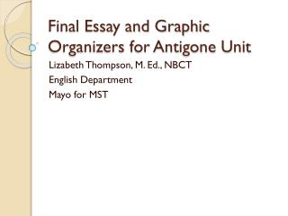 Final Essay and Graphic Organizers for Antigone Unit