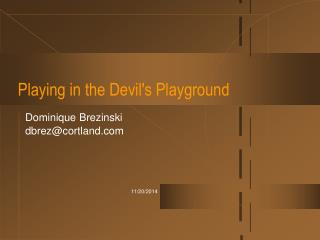 Playing in the Devil's Playground