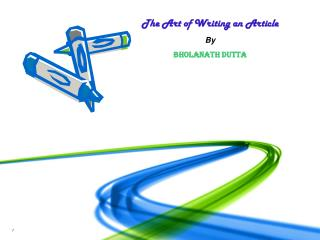 The Art of Writing an Article By Bholanath Dutta