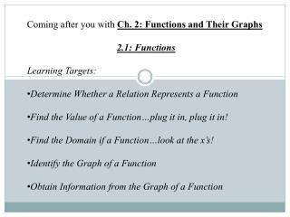 Coming after you with Ch. 2: Functions and Their Graphs 2.1: Functions Learning Targets: