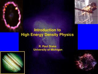 Introduction to  High Energy Density Physics  R. Paul Drake  University of Michigan