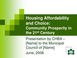 Housing Affordability and Choice:   Community Prosperity in the 21 st  Century