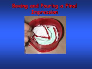 Boxing and Pouring a Final Impression