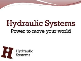 Hydraulic Systems Power to m ove  y our world