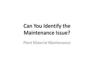 Can You Identify the Maintenance Issue?