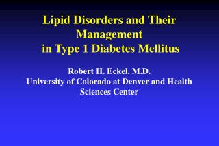 Lipid Disorders and Their Management  in Type 1 Diabetes Mellitus Robert H. Eckel, M.D. University of Colorado at Denver