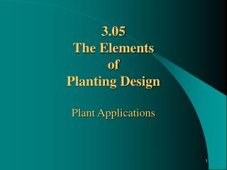 3.05 The Elements  of  Planting Design Plant Applications
