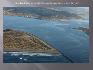Humboldt Bay Vertical Reference System Forum, Oct. 21, 2010